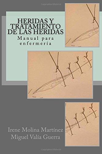 Heridas y Tratamiento de las heridas: Manual para enfermería por Irene Molina Martínez