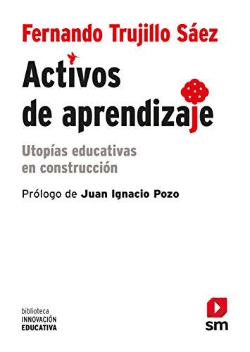 Activos de aprendizaje (eBook-ePub): Utopías educativas en construcción (Biblioteca Innovación Educativa nº 27) por Fernando Trujillo Sáez