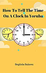 How To Tell The Time On A Clock In Yoruba