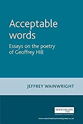 [Acceptable Words: Essays on the Poetry of Geoffrey Hill] (By: Jeffrey Wainwright) [published: March, 2006]