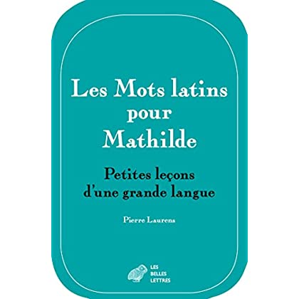 Les Mots latins pour Mathilde: Petites leçons d'une grande langue (Romans, Essais, Poésie, Documents)