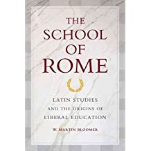 [(The School of Rome: Latin Studies and the Origins of Liberal Education)] [Author: W. Martin Bloomer] published on (April, 2011)