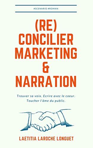 Couverture du livre (Ré)concilier marketing et narration: Trouver sa voix. Ecrire avec le cœur. Toucher l'âme du public.