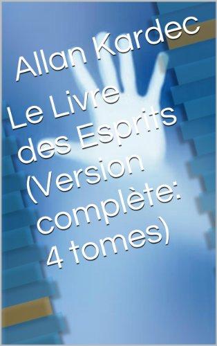 Le Livre des Esprits (Version complète: 4 livres) par Allan Kardec