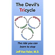 The Devil's Tricycle: Migraine Headache, Caffeine Abuse, and Insomnia (the ride you can learn to stop)