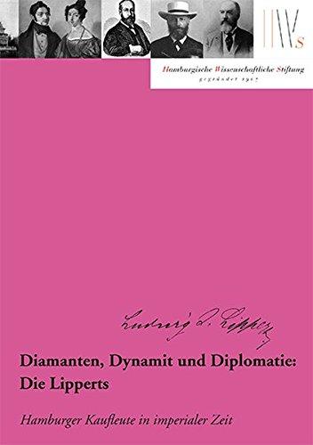Diamanten, Dynamit und Diplomatie: Die Lipperts: Hamburger Kaufleute in imperialer Zeit (Mäzene für Wissenschaft)