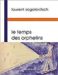 Le temps des orphelins par Laurent Sagalovitsch