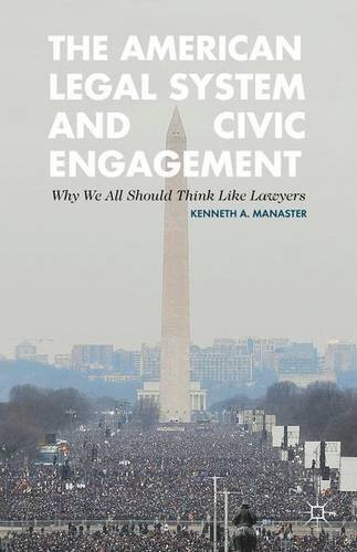 The American Legal System and Civic Engagement: Why We All Should Think Like Lawyers by Kenneth Manaster (2013-09-12)