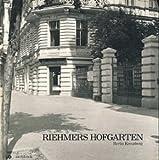 Riehmers Hofgarten Berlin Kreuzberg. Modernisierung in einem Stadtquartier der Gründerjahre - Wolfram Konwiarz
