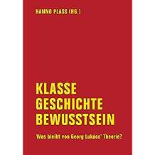 Klasse, Geschichte, Bewusstsein: Was bleibt von Georg Lukács' Theorie?