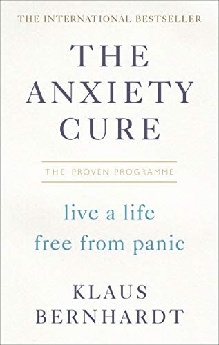 The Anxiety Cure: Live a Life Free From Panic in Just a Few Weeks por Klaus Bernhardt