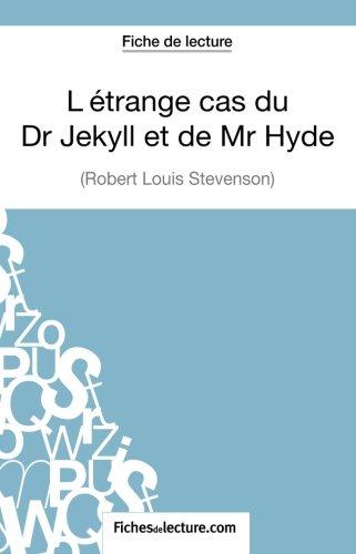 L'trange cas du Dr Jekyll et de Mr Hyde de Robert Louis Stevenson (Fiche de lecture): Analyse Complte De L'oeuvre