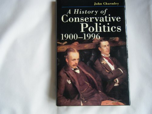 A History of Conservative Politics, 1900-1996 (British Studies Series) by John Charmley (1996-09-20)