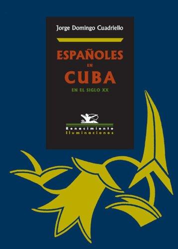 Españoles en Cuba en el siglo XX por Domingo Cuadriello &  Jorge