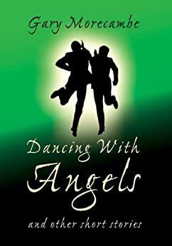 Dancing With Angels and Other Short Stories by [Morecambe, Gary]