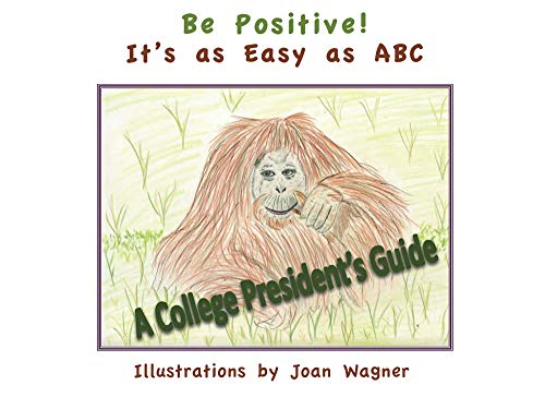 Be Positive! It's As Easy As Abc: A College President's Guide por Roger Hull epub