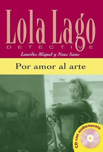 Por amor al arte. Serie Lola Lago. Libro +CD (Ele- Lecturas Gradu.Adultos) por Neus Sans