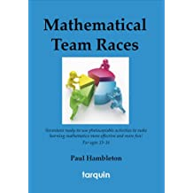 Mathematical Team Races: 17 Ready-To-Use Activities to Make Learning Mathematics More Effective and More Fun! for Ages 13-16.