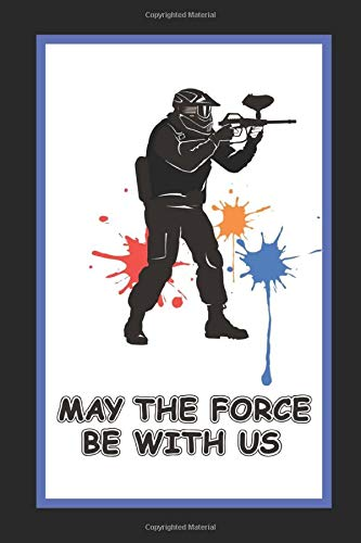 May The Force Be With Us: Paintball Themed Novelty Lined Notebook / Journal To Write In Perfect Gift Item (6 x 9 inches) -