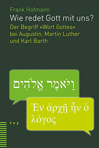 Wie redet Gott mit uns?: Der Begriff «Wort Gottes» bei Augustin, Martin Luther und Karl Barth