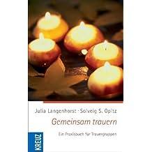 Gemeinsam trauern: Ein Praxisbuch für Trauergruppen