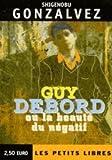 Guy Debord ou La beauté du négatif