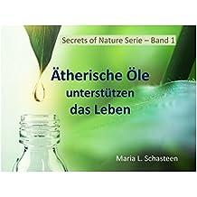 Ätherische Öle unterstützen das Leben: Die 5 Stützen des Lebens (Secrets of Nature Serie 1)