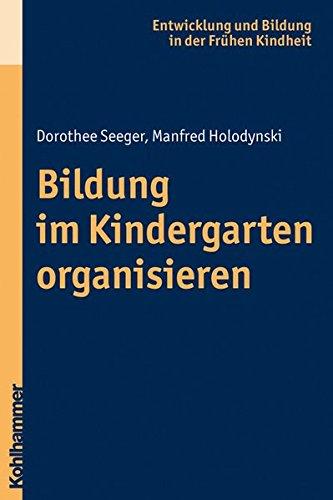Bildung im Kindergarten organisieren (Entwicklung und Bildung in der Frühen Kindheit)