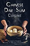 Chinese Dim Sum Cuisine: Authentic Chinese Recipes to