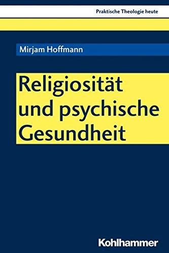 Religiosität und psychische Gesundheit (Praktische Theologie heute)