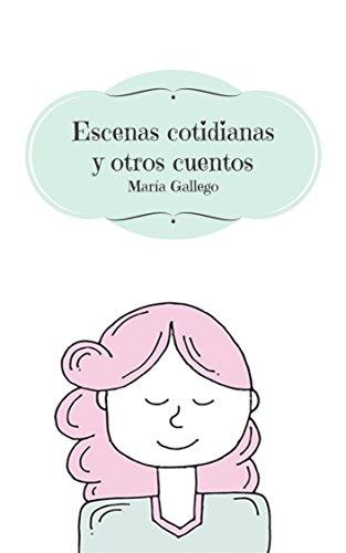 Escenas cotidianas y otros cuentos: Relatos cortos (Spanish Edition)