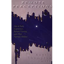 Remote Perceptions: Out-Of-Body Experiences, Remote Viewing, and Other Normal Abilities