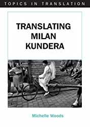 Translating Milan Kundera (Topics in Translation) by Michelle Woods (2006-05-10)
