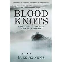Blood Knots: A Memoir of Fishing and Friendship of Luke Jennings on 01 June 2011