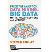 BY Finlay, Steven ( Author ) [ PREDICTIVE ANALYTICS, DATA MINING AND BIG DATA: MYTHS, MISCONCEPTIONS AND METHODS (BUSINESS IN THE DIGITAL ECONOMY) ] Jul-2014 [ Hardcover ]