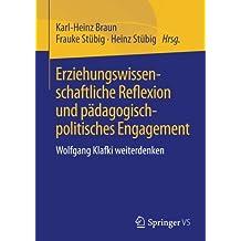 Erziehungswissenschaftliche Reflexion und pädagogisch-politisches Engagement: Wolfgang Klafki weiterdenken