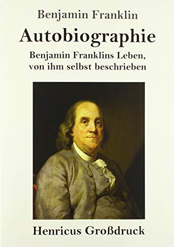 Autobiographie (Großdruck): Benjamin Franklins Leben, von ihm selbst beschrieben