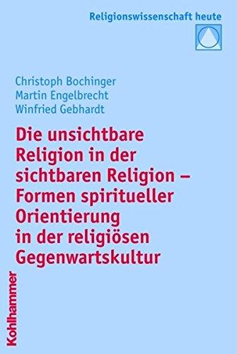 Die unsichtbare Religion in der sichtbaren Religion: Formen spiritueller Orientierung in der religiösen Gegenwartskultur (Religionswissenschaft heute, Band 3)