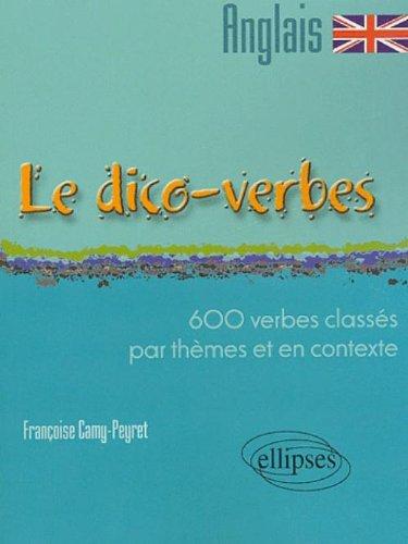 Le dico-verbes anglais : 600 verbes classés par thèmes et en contexte par Françoise Camy-Peyret