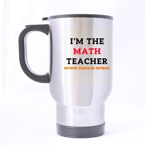 Design Mugs For Teachers Motif pour Teacher Cool I'm The Math Teacher Rien Scares Meanymore Voyage en Acier Inoxydable Tasses à café/thé Sliver 396,9 Gram Cadeau pour Les Enseignants