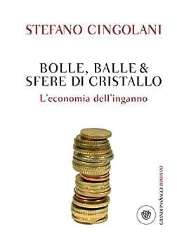 Bolle balle e sfere di cristallo: L'economia dell'inganno (I grandi pasSaggi Bompiani) di [Cingolani, Stefano]