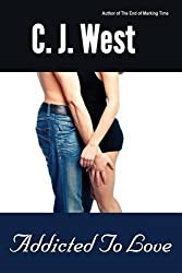 Addicted to Love by Cj West (2011-10-18)