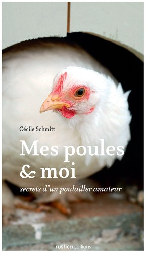 Mes poules et moi - Secrets d'un poulailler amateur
