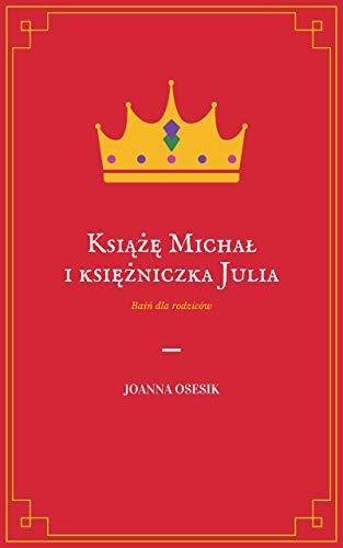 Książę Michal i księżniczka Julia Polish Edition: Baśń dla rodziców (English Edition)