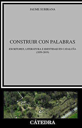 Construir con palabras: Escritores, literatura e identidad en Cataluña (1859-2019) (Crítica Y Estudios Literarios) por Jaume Subirana