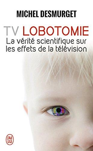 TV Lobotomie : La vrit scientifique sur les effets de la tlvision