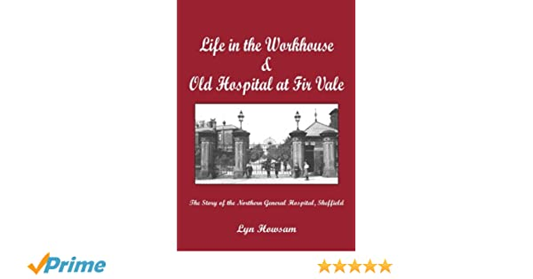 Memories of the  Workhouse & Old Hospital  At Fir Vale