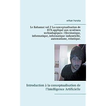 Le Bahamut : Volume 2, La conceptualisation de HTS appliqué aux systèmes technologiques : Electronique, informatique, informatique industrielle, automatisme, robotique