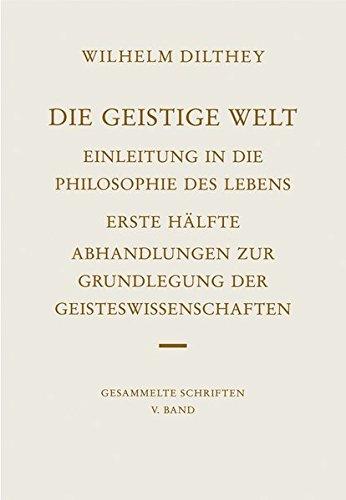 Gesammelte Schriften, Bd.5, Die geistige Welt (Wilhelm Dilthey. Gesammelte Schriften, Band 5)