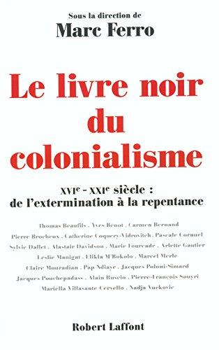 Le livre noir du colonialisme : XVIe - XXIe siècle, de l'extermination à la repentance
